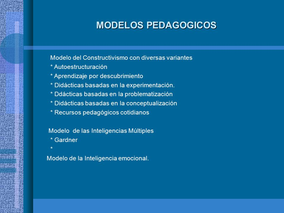 MODELOS PEDAGOGICOS Modelo del Constructivismo con diversas variantes