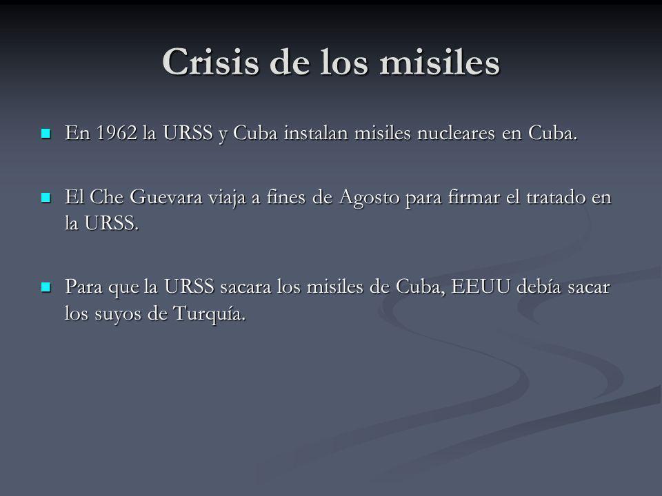 Crisis de los misiles En 1962 la URSS y Cuba instalan misiles nucleares en Cuba.