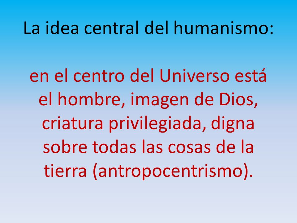 La idea central del humanismo: