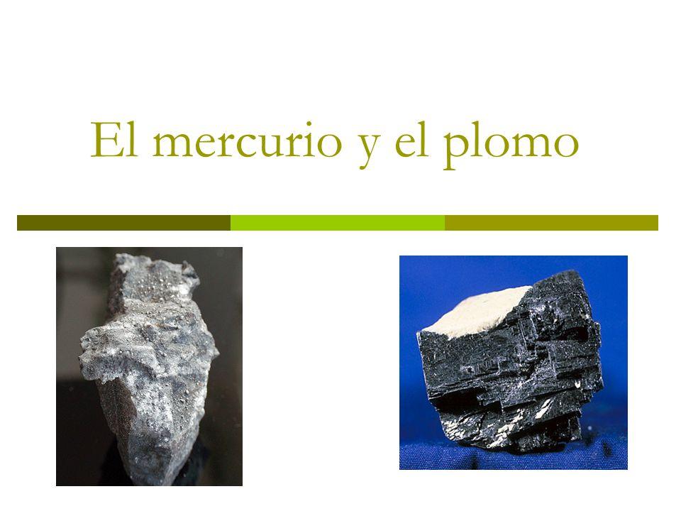 El mercurio y el plomo