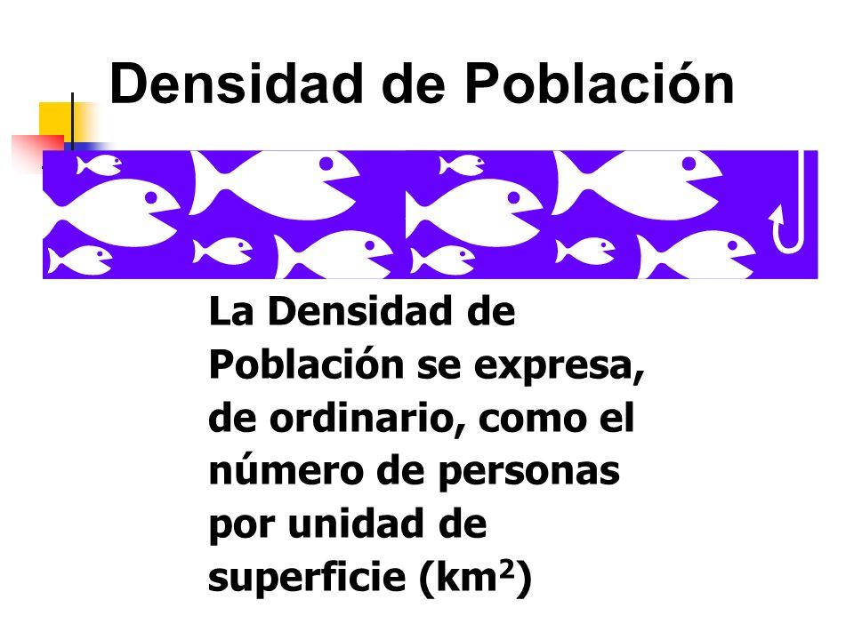 Densidad de Población La Densidad de Población se expresa, de ordinario, como el número de personas por unidad de superficie (km2)