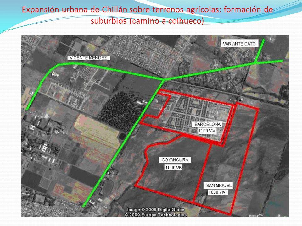 Expansión urbana de Chillán sobre terrenos agrícolas: formación de suburbios (camino a coihueco)