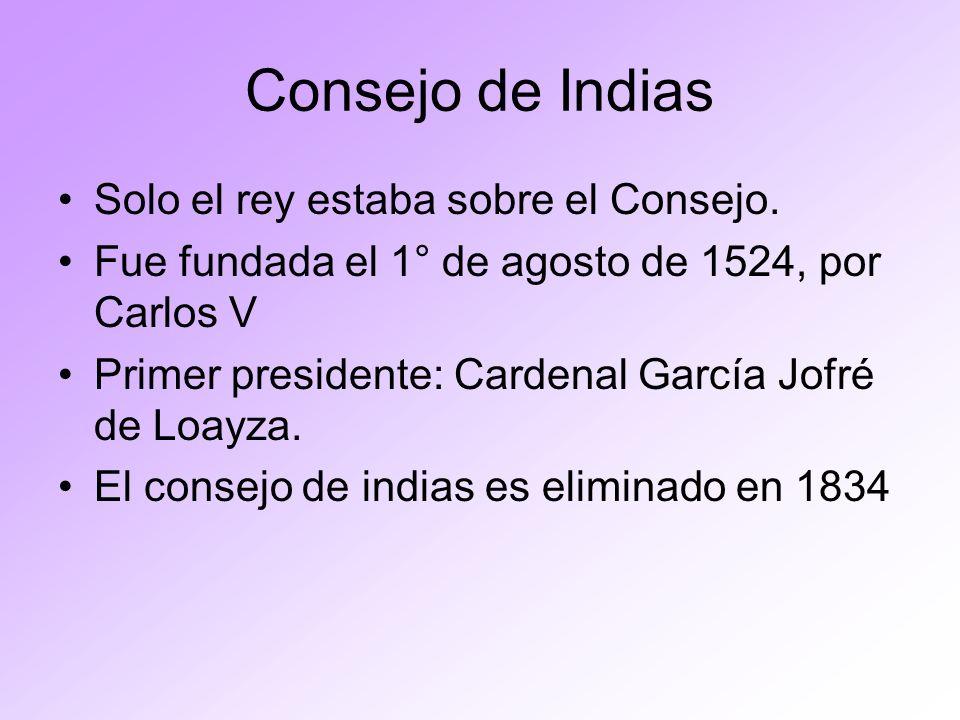 Consejo de Indias Solo el rey estaba sobre el Consejo.