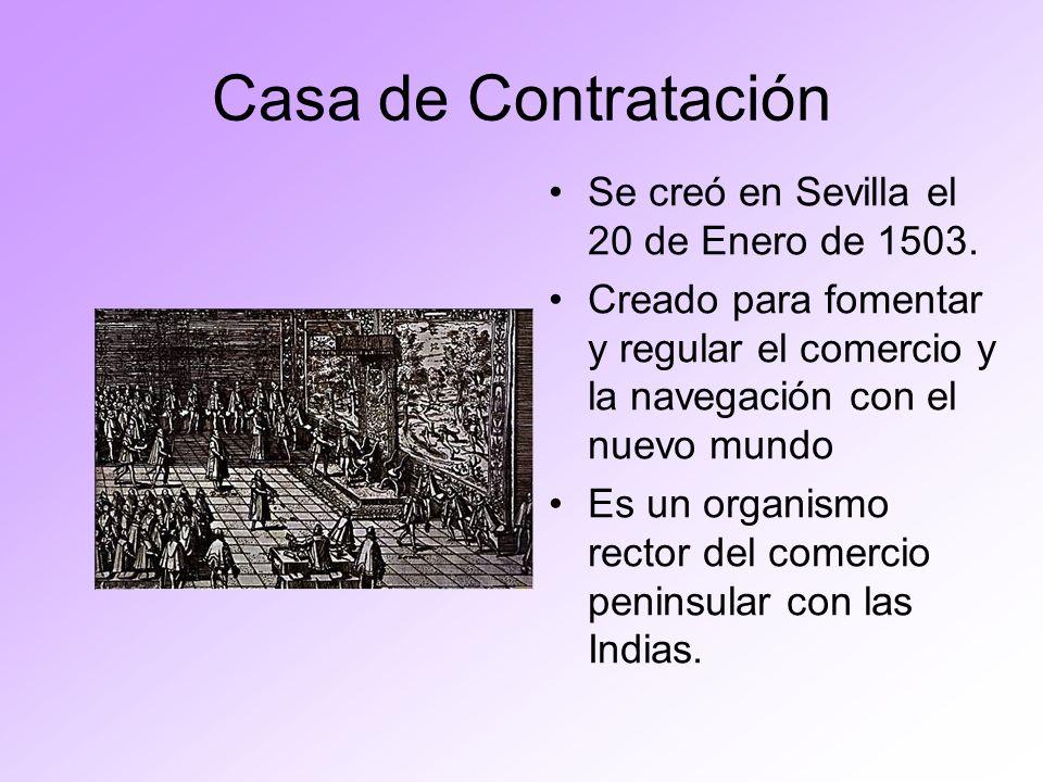 Casa de Contratación Se creó en Sevilla el 20 de Enero de 1503.