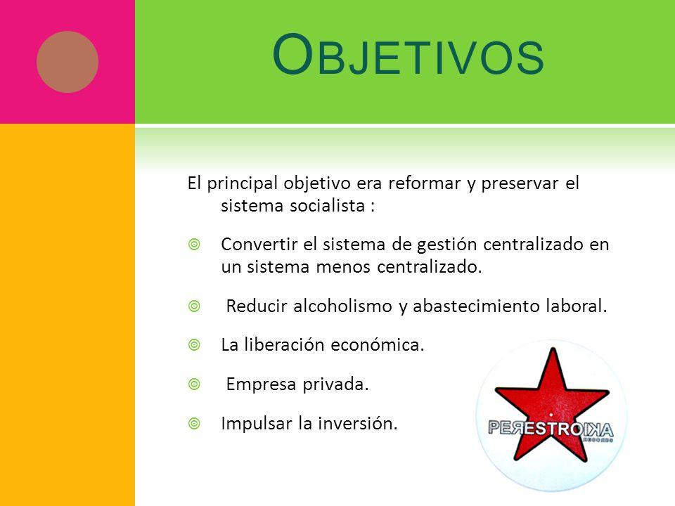 Objetivos El principal objetivo era reformar y preservar el sistema socialista :