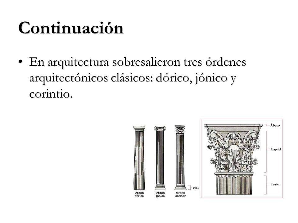 Continuación En arquitectura sobresalieron tres órdenes arquitectónicos clásicos: dórico, jónico y corintio.