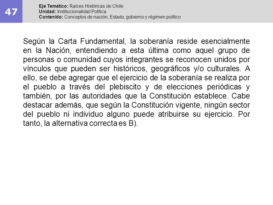 47 Eje Temático: Raíces Históricas de Chile. Unidad: Institucionalidad Política.