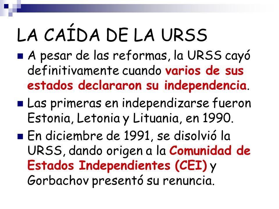 LA CAÍDA DE LA URSSA pesar de las reformas, la URSS cayó definitivamente cuando varios de sus estados declararon su independencia.