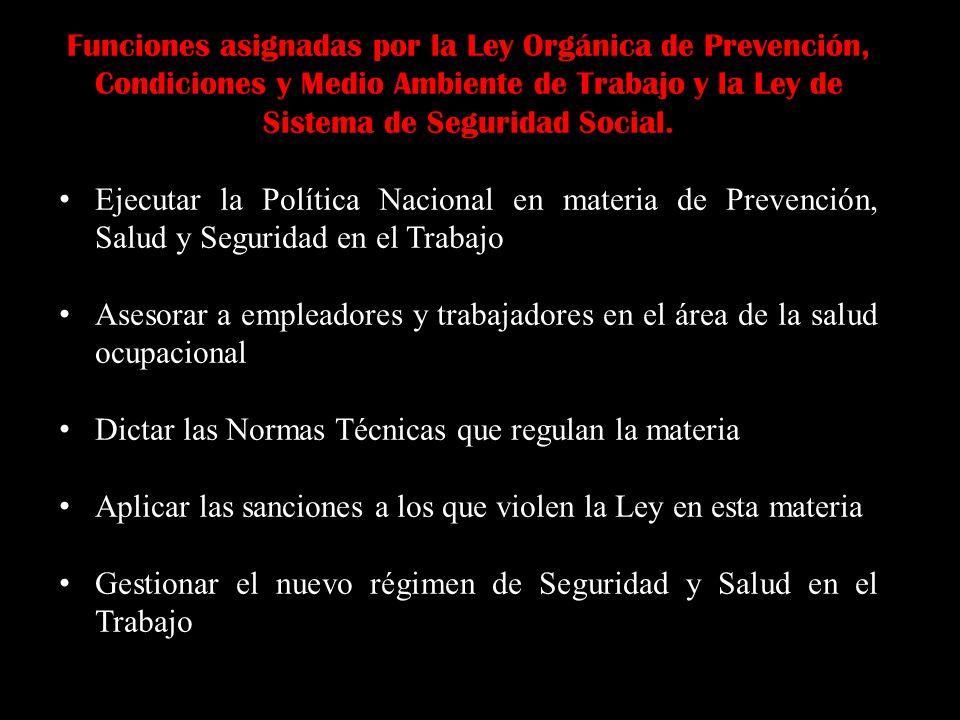 Funciones asignadas por la Ley Orgánica de Prevención, Condiciones y Medio Ambiente de Trabajo y la Ley de Sistema de Seguridad Social.