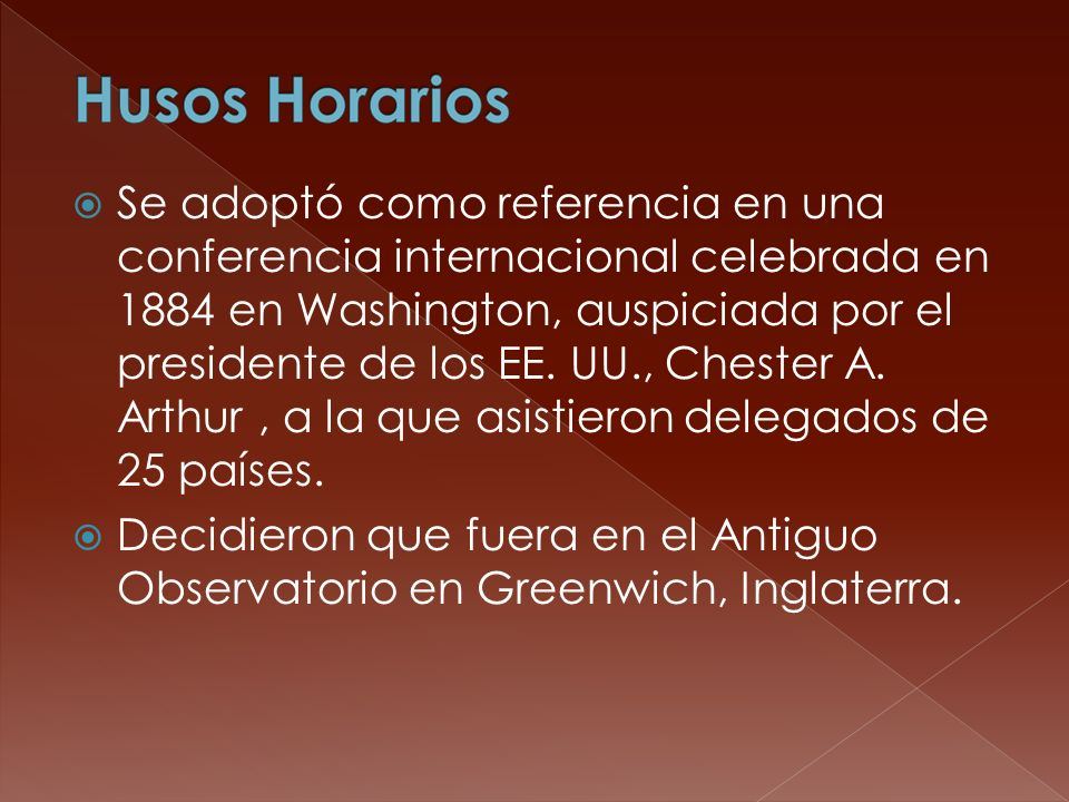 Se adoptó como referencia en una conferencia internacional celebrada en 1884 en Washington, auspiciada por el presidente de los EE. UU., Chester A. Arthur , a la que asistieron delegados de 25 países.