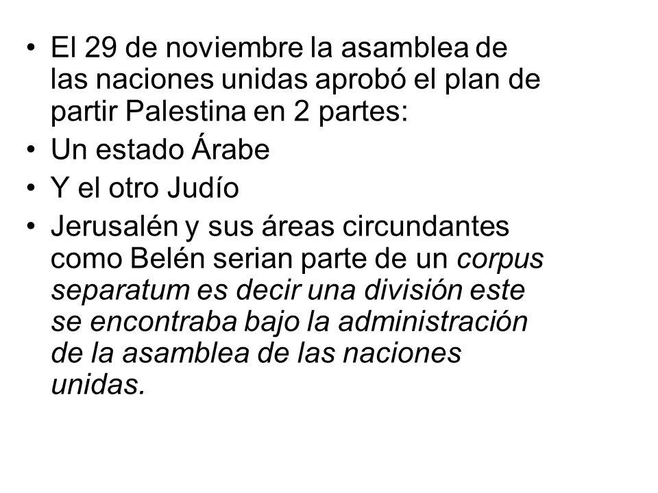 El 29 de noviembre la asamblea de las naciones unidas aprobó el plan de partir Palestina en 2 partes:
