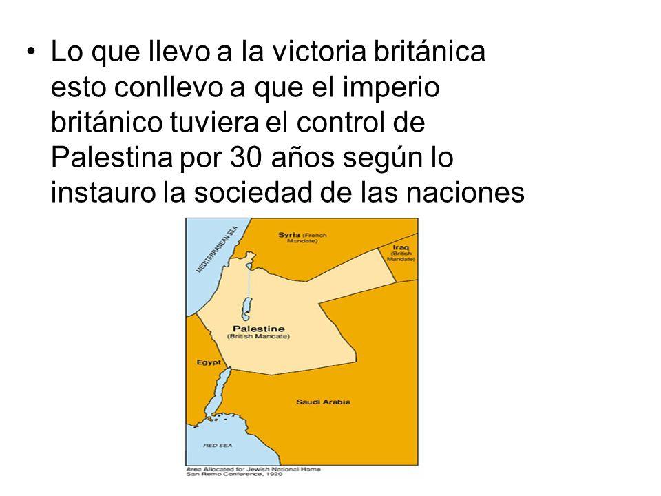 Lo que llevo a la victoria británica esto conllevo a que el imperio británico tuviera el control de Palestina por 30 años según lo instauro la sociedad de las naciones