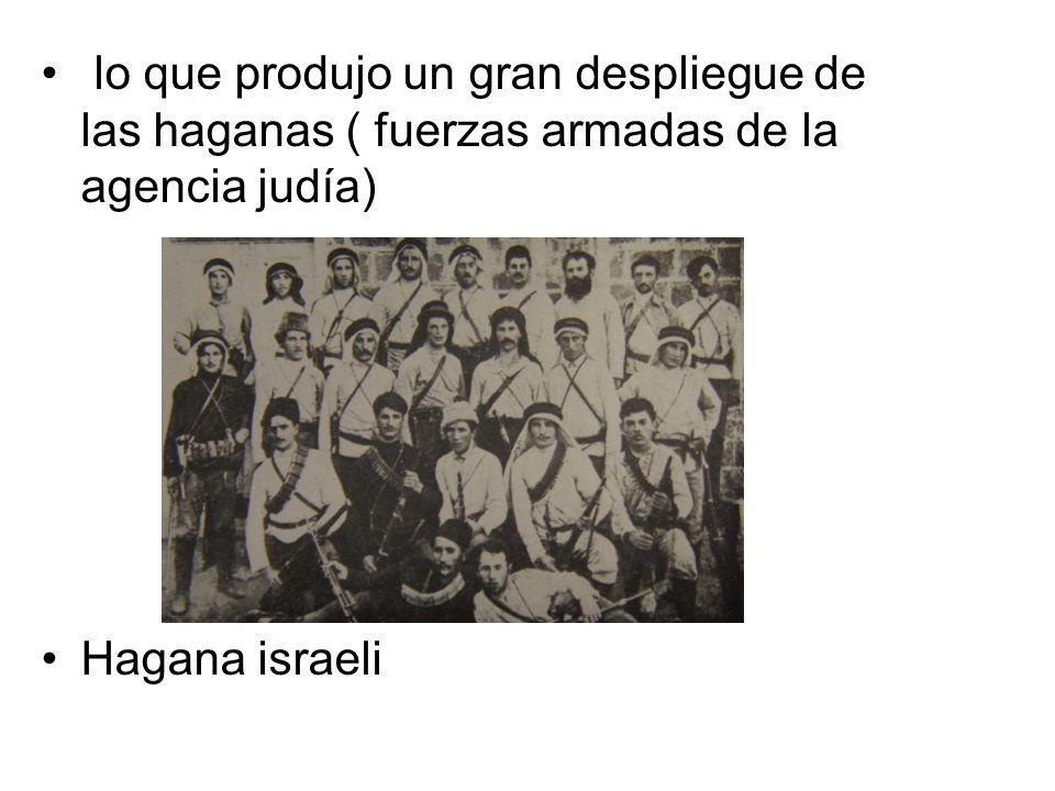 lo que produjo un gran despliegue de las haganas ( fuerzas armadas de la agencia judía)
