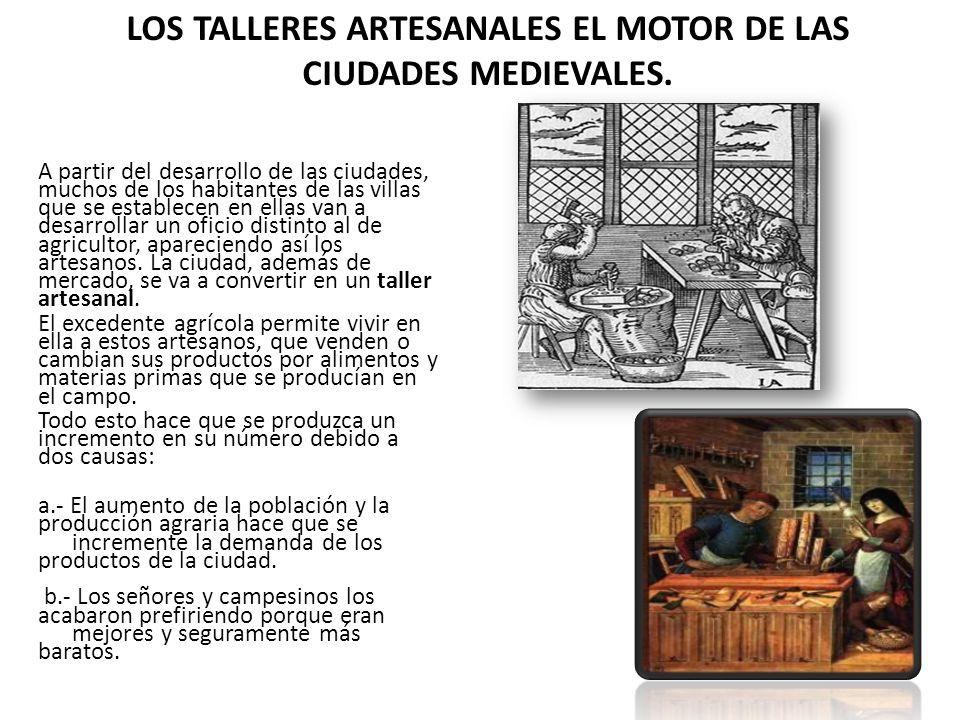 LOS TALLERES ARTESANALES EL MOTOR DE LAS CIUDADES MEDIEVALES.