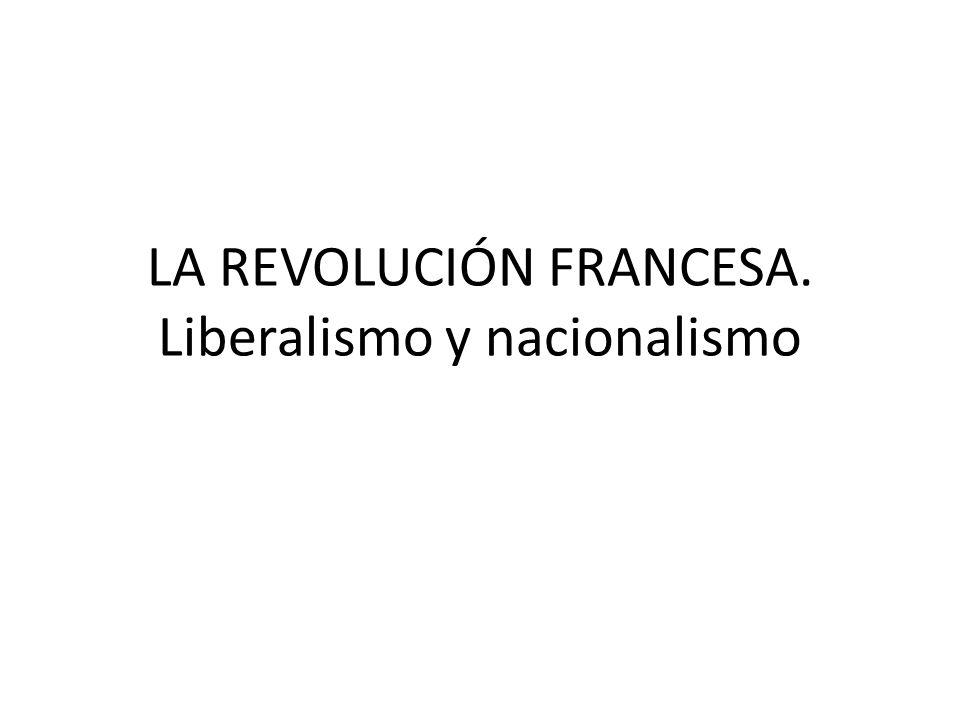 LA REVOLUCIÓN FRANCESA. Liberalismo y nacionalismo