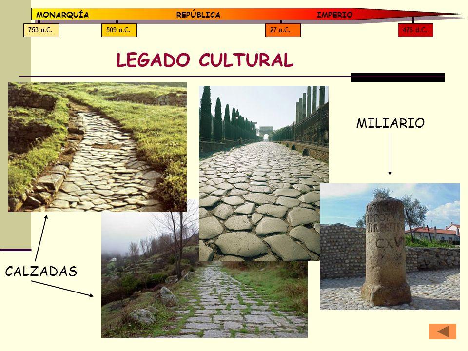 LEGADO CULTURAL MILIARIO CALZADAS MONARQUÍA REPÚBLICA IMPERIO 476 d.C.