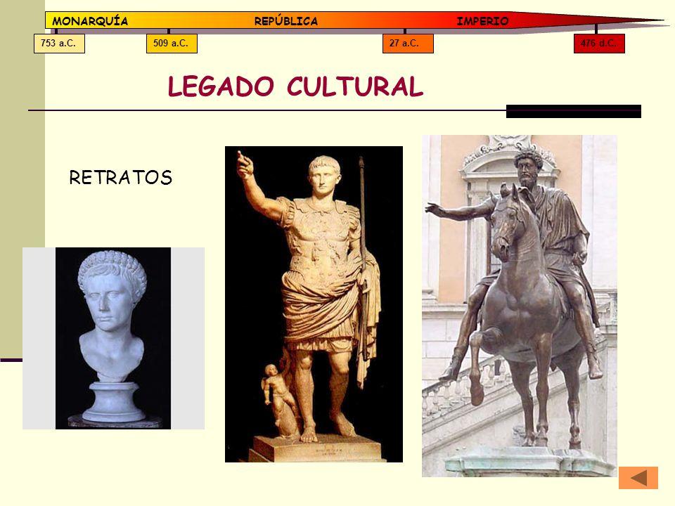 LEGADO CULTURAL RETRATOS MONARQUÍA REPÚBLICA IMPERIO 476 d.C. 27 a.C.
