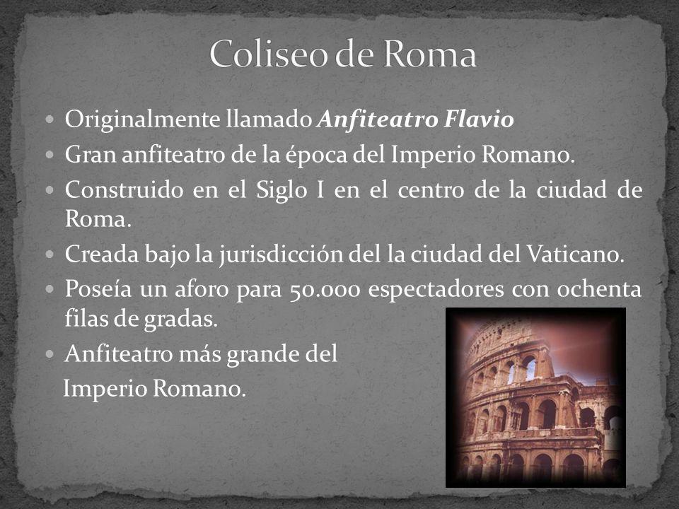 Coliseo de Roma Originalmente llamado Anfiteatro Flavio