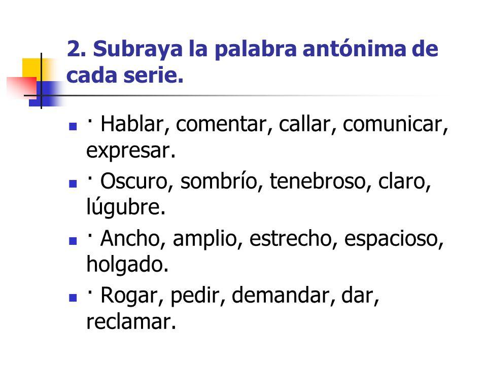 2. Subraya la palabra antónima de cada serie.