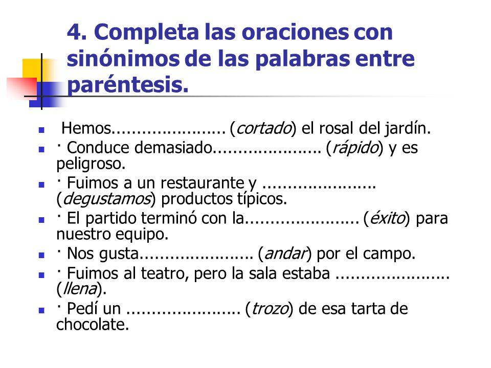 4. Completa las oraciones con sinónimos de las palabras entre paréntesis.