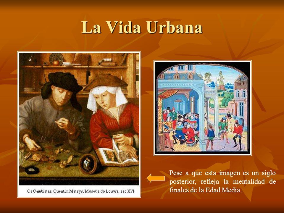 La Vida UrbanaPese a que esta imagen es un siglo posterior, refleja la mentalidad de finales de la Edad Media.