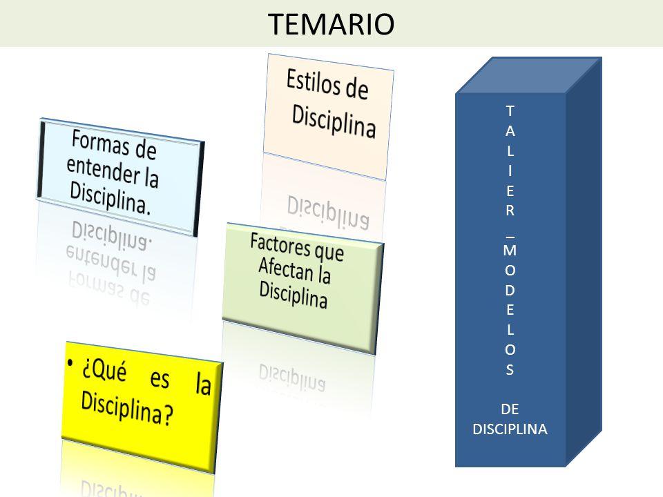 TEMARIO Estilos de Disciplina ¿Qué es la Disciplina
