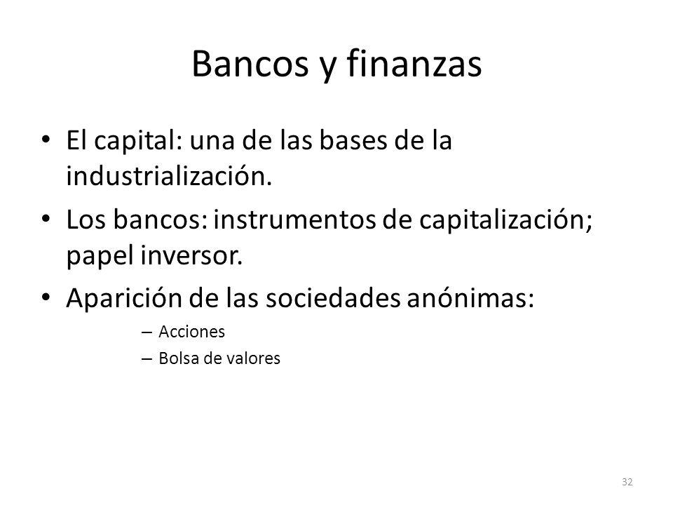Bancos y finanzasEl capital: una de las bases de la industrialización. Los bancos: instrumentos de capitalización; papel inversor.