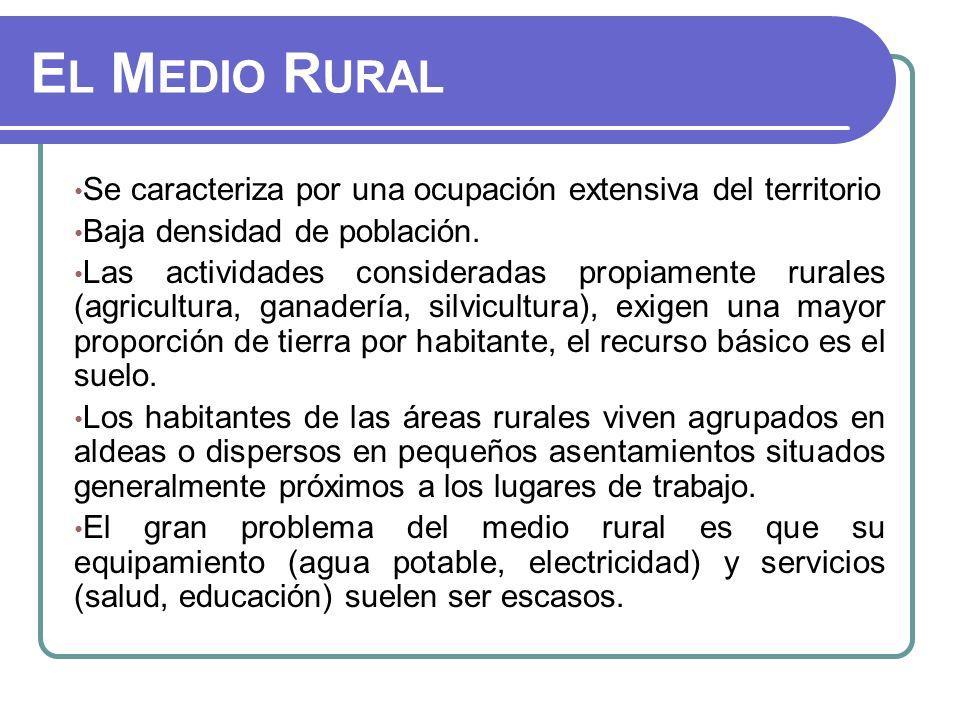 El Medio Rural Se caracteriza por una ocupación extensiva del territorio. Baja densidad de población.