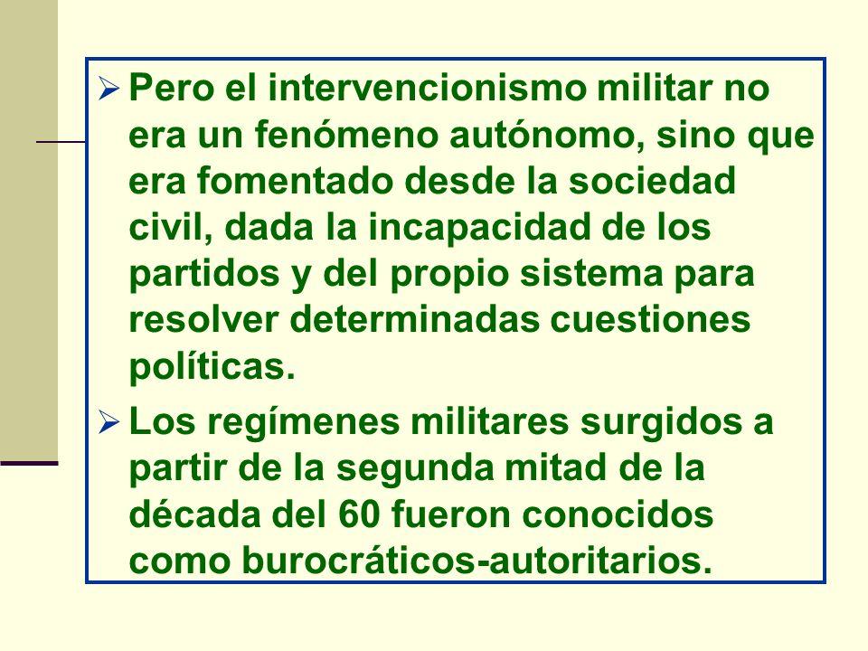 Pero el intervencionismo militar no era un fenómeno autónomo, sino que era fomentado desde la sociedad civil, dada la incapacidad de los partidos y del propio sistema para resolver determinadas cuestiones políticas.