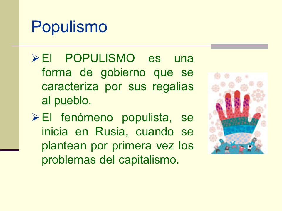 PopulismoEl POPULISMO es una forma de gobierno que se caracteriza por sus regalias al pueblo.