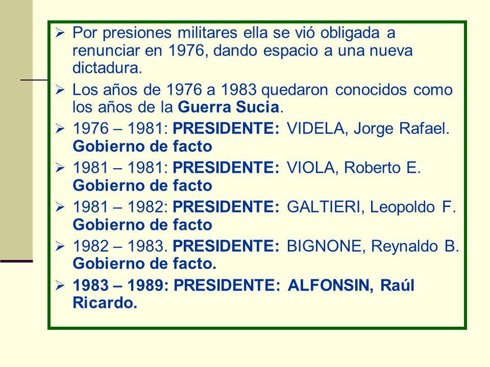 Por presiones militares ella se vió obligada a renunciar en 1976, dando espacio a una nueva dictadura.