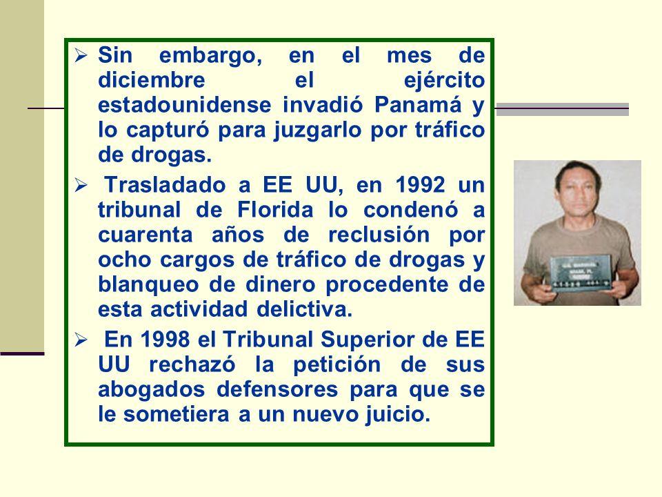 Sin embargo, en el mes de diciembre el ejército estadounidense invadió Panamá y lo capturó para juzgarlo por tráfico de drogas.