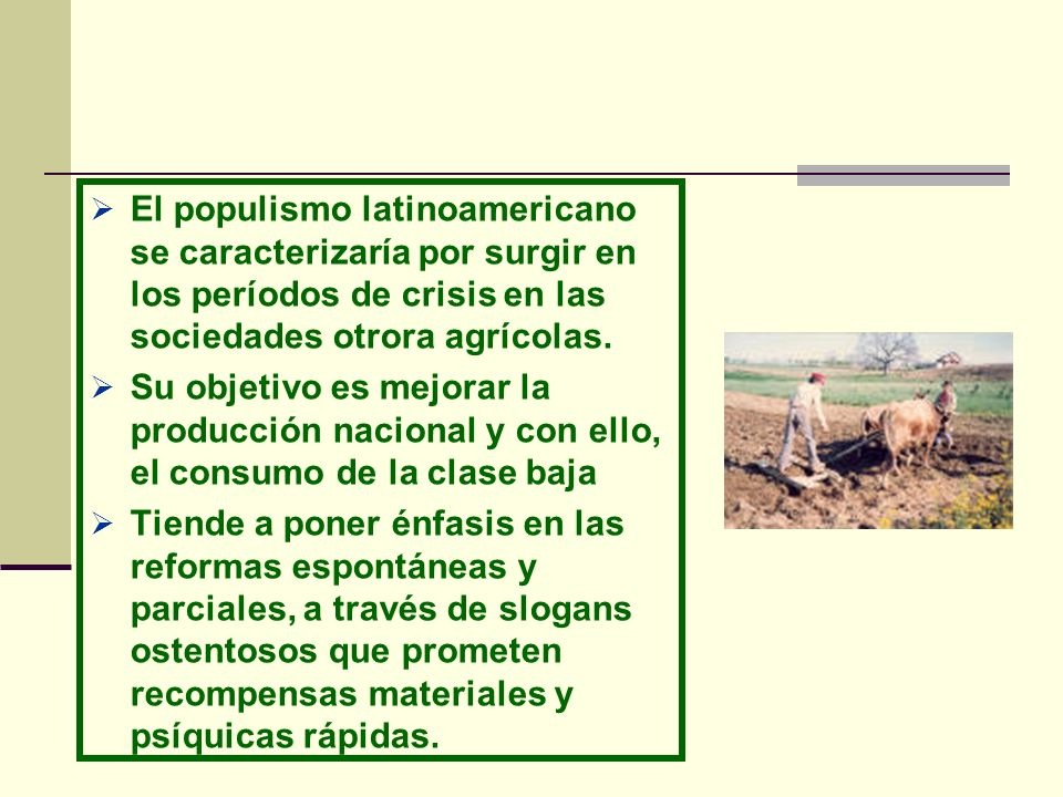 El populismo latinoamericano se caracterizaría por surgir en los períodos de crisis en las sociedades otrora agrícolas.