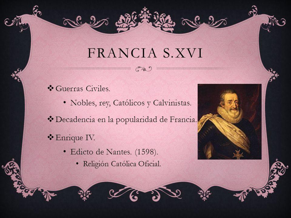 Francia s.xvi Guerras Civiles. Nobles, rey, Católicos y Calvinistas.