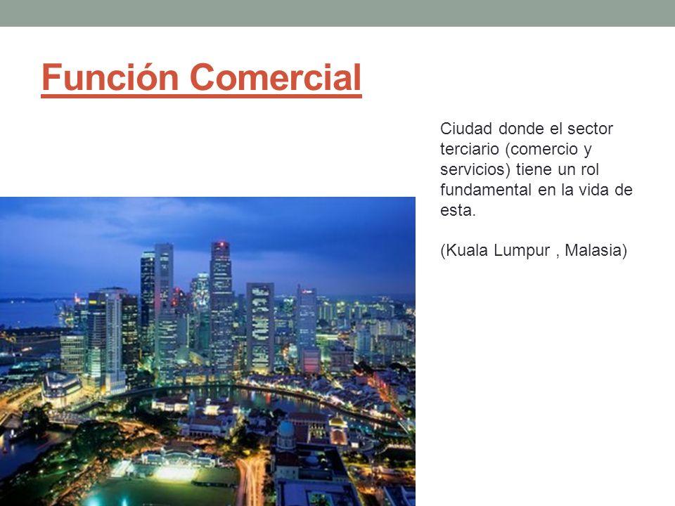 Función Comercial Ciudad donde el sector terciario (comercio y servicios) tiene un rol fundamental en la vida de esta.