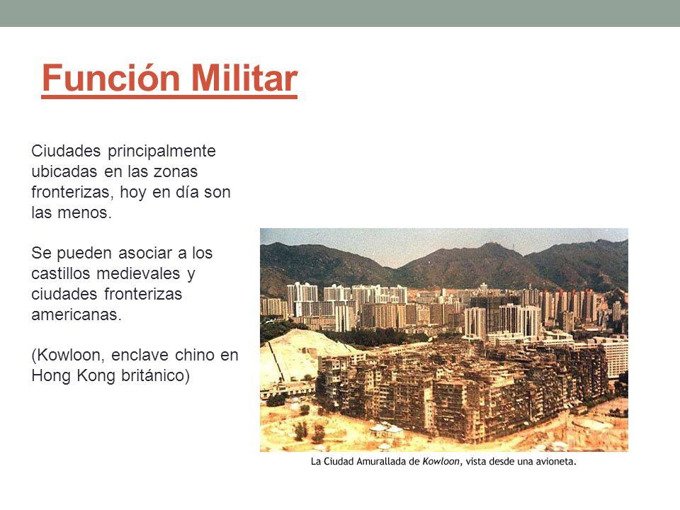 Función Militar Ciudades principalmente ubicadas en las zonas fronterizas, hoy en día son las menos.