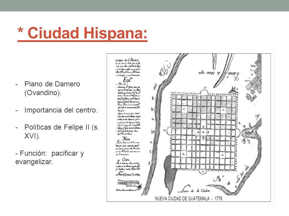 * Ciudad Hispana: Plano de Damero (Ovandino). Importancia del centro.