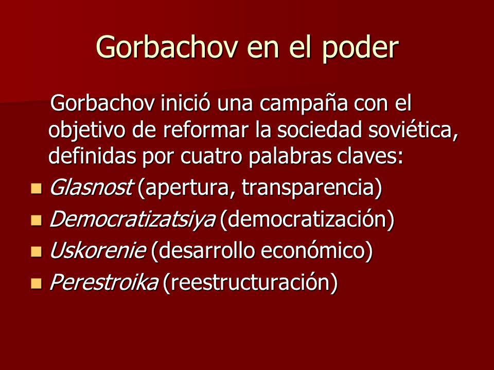 Gorbachov en el poder Gorbachov inició una campaña con el objetivo de reformar la sociedad soviética, definidas por cuatro palabras claves:
