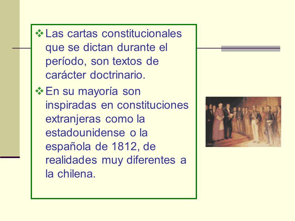 Las cartas constitucionales que se dictan durante el período, son textos de carácter doctrinario.