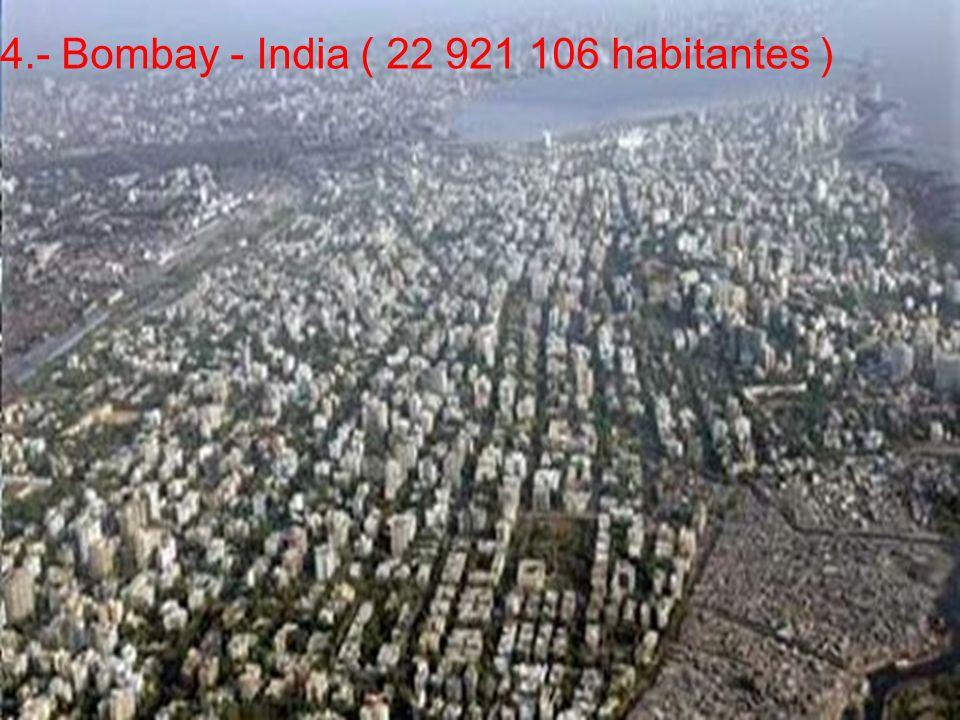 4.- Bombay - India ( 22 921 106 habitantes )