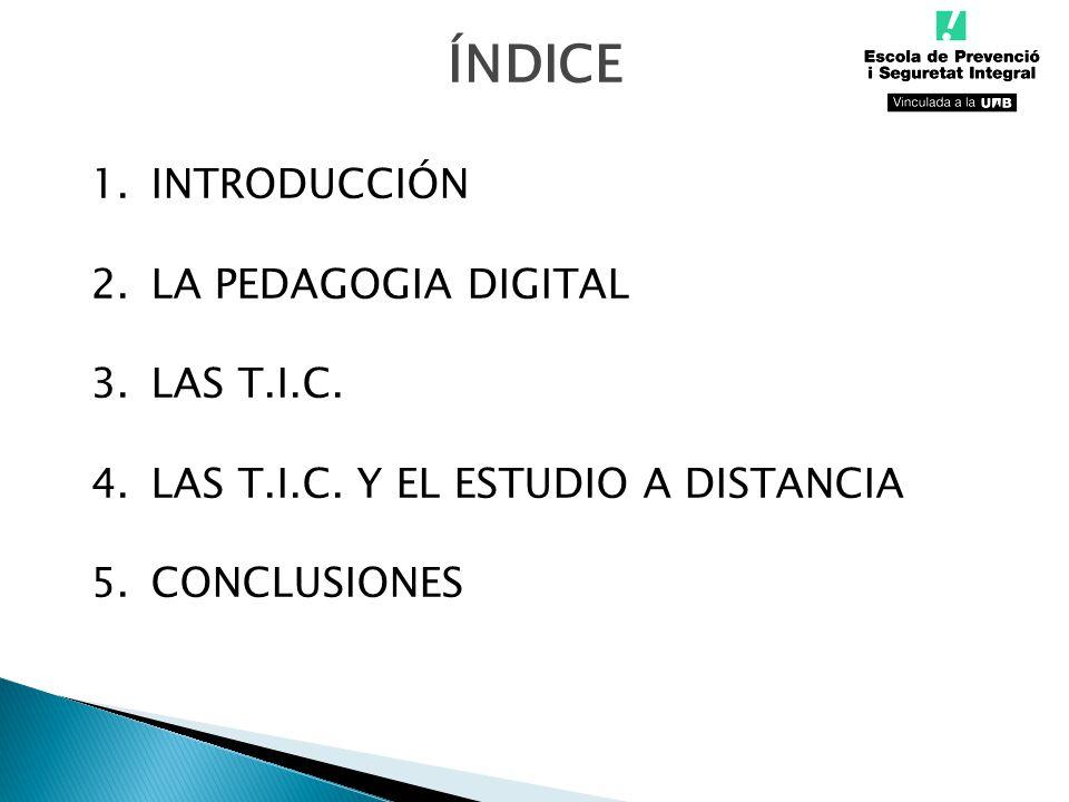 ÍNDICE INTRODUCCIÓN LA PEDAGOGIA DIGITAL LAS T.I.C.