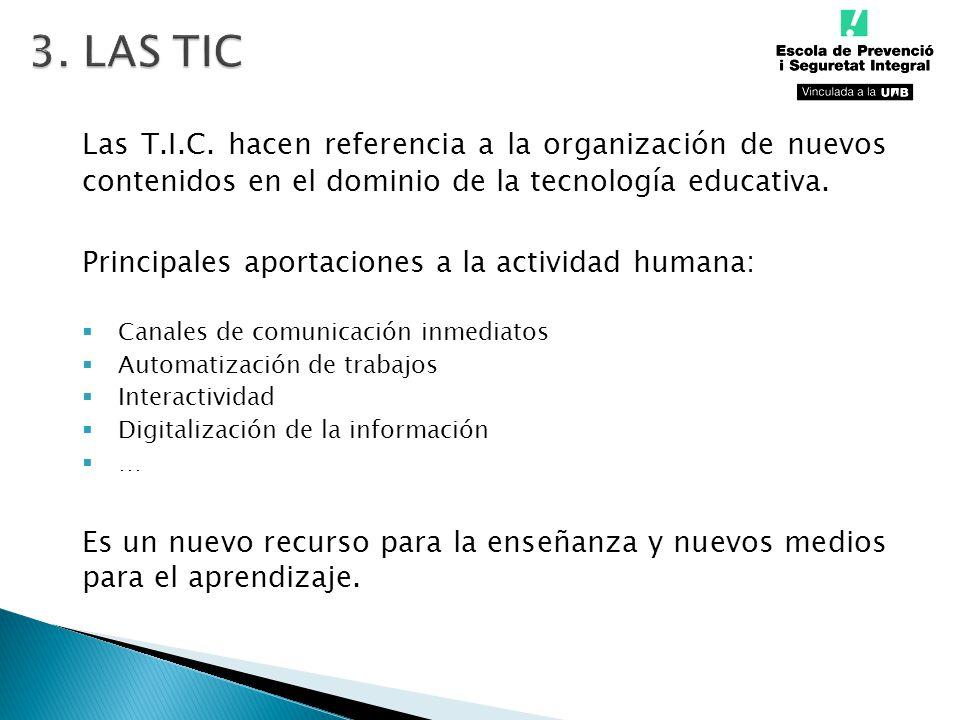 3. LAS TIC Las T.I.C. hacen referencia a la organización de nuevos contenidos en el dominio de la tecnología educativa.