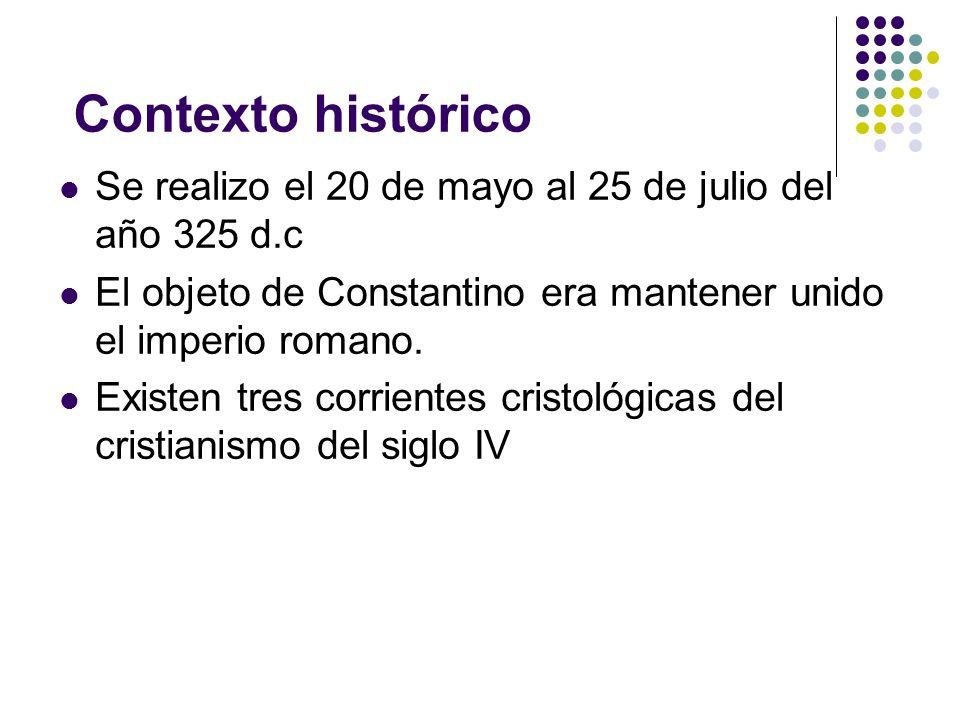 Contexto histórico Se realizo el 20 de mayo al 25 de julio del año 325 d.c. El objeto de Constantino era mantener unido el imperio romano.