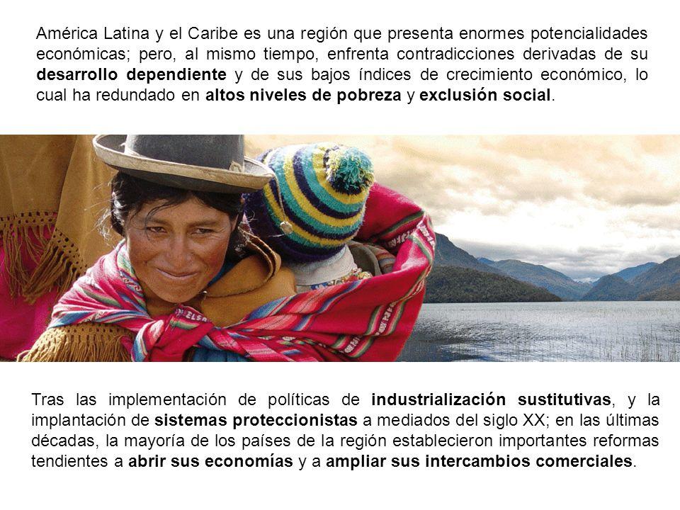 América Latina y el Caribe es una región que presenta enormes potencialidades económicas; pero, al mismo tiempo, enfrenta contradicciones derivadas de su desarrollo dependiente y de sus bajos índices de crecimiento económico, lo cual ha redundado en altos niveles de pobreza y exclusión social.
