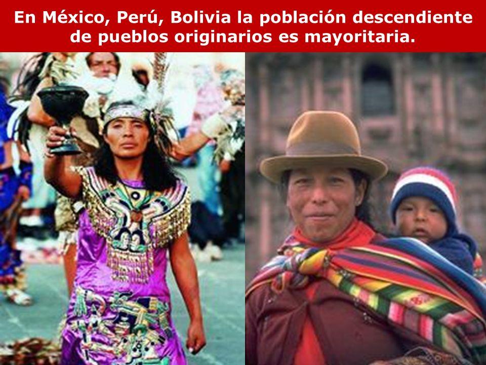 En México, Perú, Bolivia la población descendiente de pueblos originarios es mayoritaria.