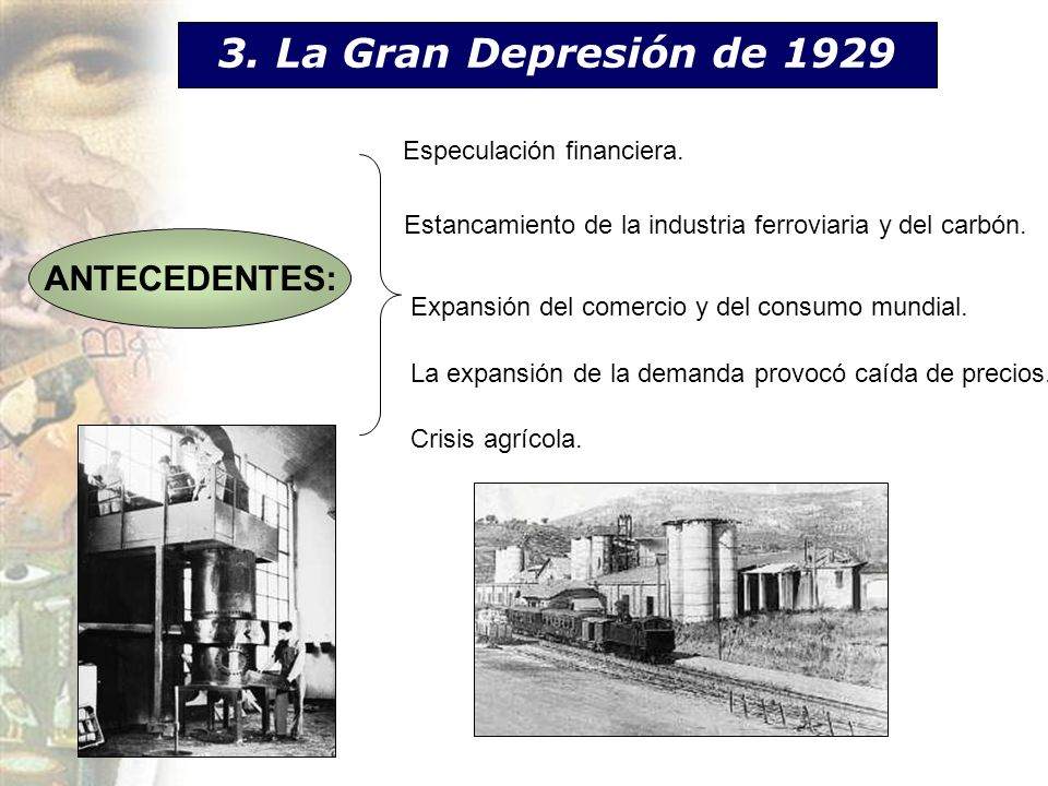 3. La Gran Depresión de 1929 ANTECEDENTES: Especulación financiera.