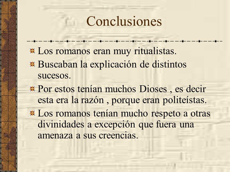 Conclusiones Los romanos eran muy ritualistas.