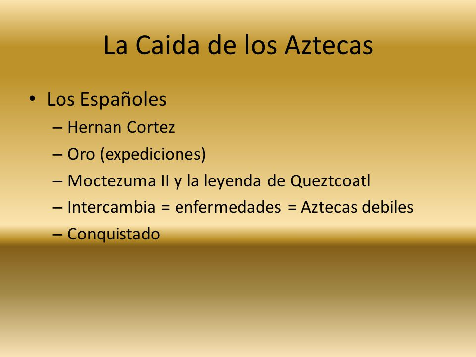 La Caida de los Aztecas Los Españoles Hernan Cortez Oro (expediciones)