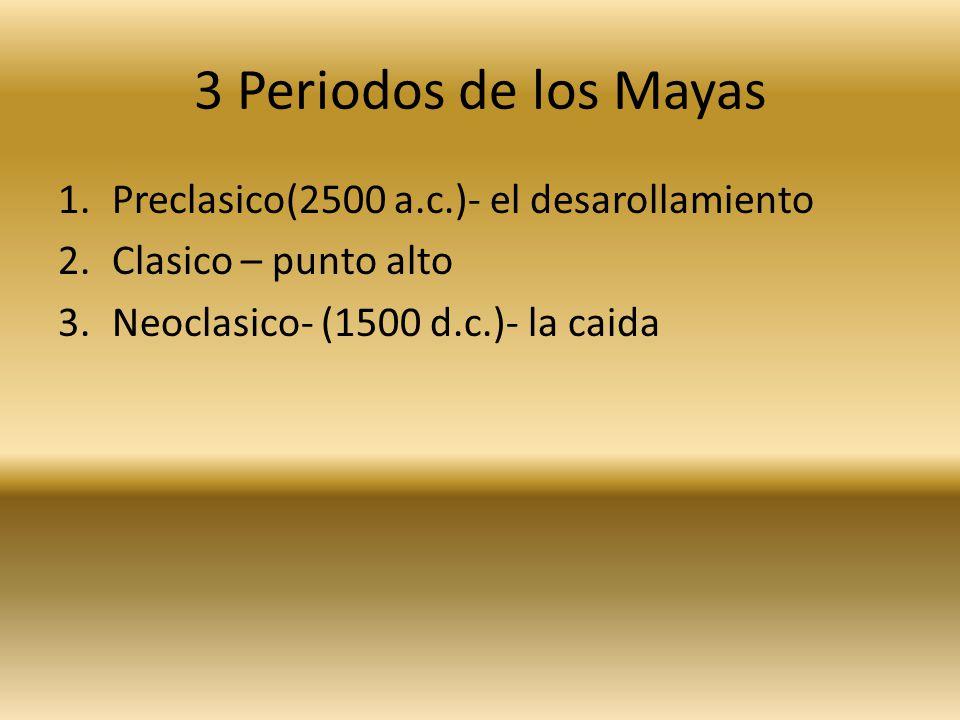 3 Periodos de los Mayas Preclasico(2500 a.c.)- el desarollamiento
