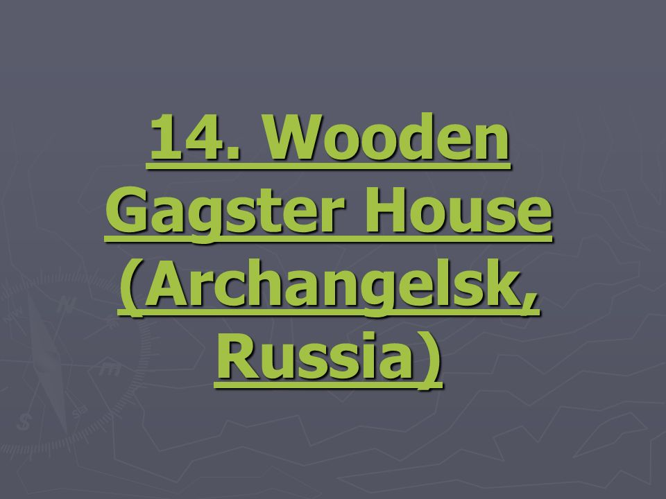 14. Wooden Gagster House (Archangelsk, Russia)